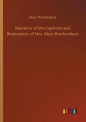 Narrative of the Captivity and Restoration of Mrs. Mary Rowlandson (Paperback)