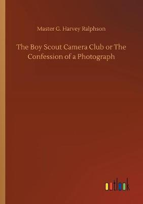 The Boy Scout Camera Club or the Confession of a Photograph (Paperback)
