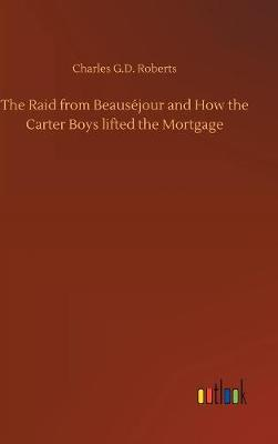 The Raid from Beaus jour and How the Carter Boys Lifted the Mortgage (Hardback)