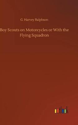 Boy Scouts on Motorcycles or with the Flying Squadron (Hardback)