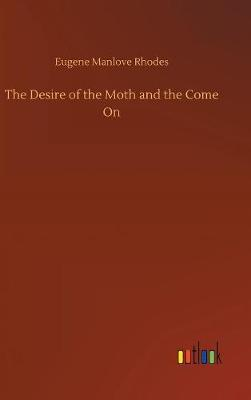 The Desire of the Moth and the Come on (Hardback)