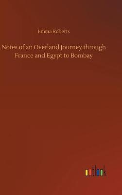 Notes of an Overland Journey Through France and Egypt to Bombay (Hardback)