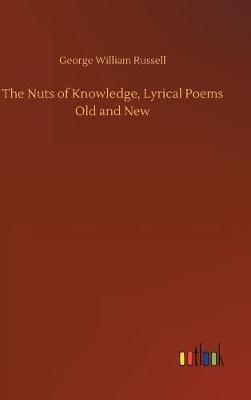 The Nuts of Knowledge, Lyrical Poems Old and New (Hardback)