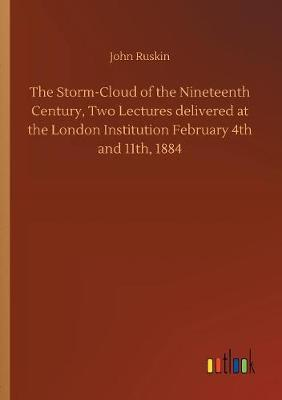 The Storm-Cloud of the Nineteenth Century, Two Lectures Delivered at the London Institution February 4th and 11th, 1884 (Paperback)