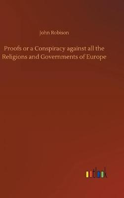 Proofs or a Conspiracy Against All the Religions and Governments of Europe (Hardback)