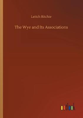 The Wye and Its Associations (Paperback)