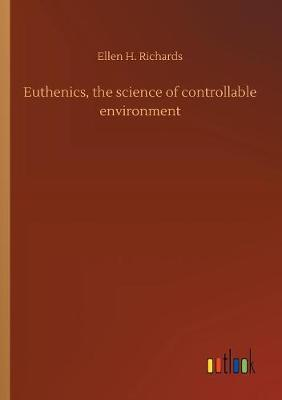 Euthenics, the Science of Controllable Environment (Paperback)