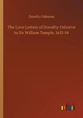 The Love Letters of Dorothy Osborne to Sir William Temple, 1652-54 (Paperback)