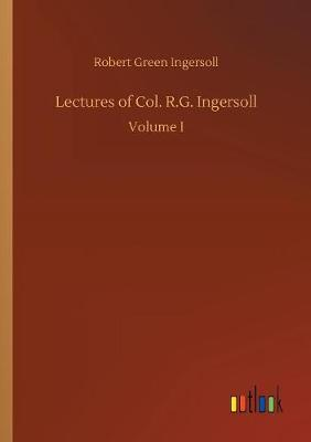 Lectures of Col. R.G. Ingersoll (Paperback)