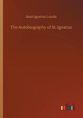 The Autobiography of St. Ignatius (Paperback)