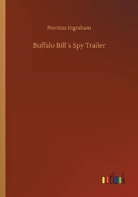 Buffalo Bill s Spy Trailer (Paperback)