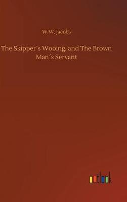 The Skipper s Wooing, and the Brown Man s Servant (Hardback)