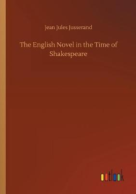 The English Novel in the Time of Shakespeare (Paperback)