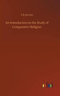 An Introduction to the Study of Comparative Religion (Hardback)