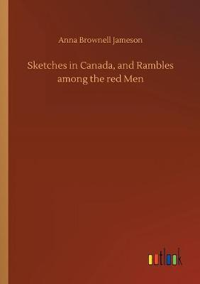 Sketches in Canada, and Rambles Among the Red Men (Paperback)