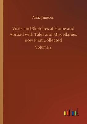 Visits and Sketches at Home and Abroad with Tales and Miscellanies Now First Collected (Paperback)