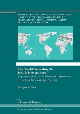The World According to Israeli Newspapers: Representations of International Involvement in the Israeli-Palestinian Conflict - Media and Political Communication 25 (Paperback)