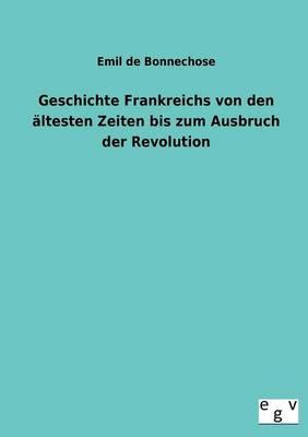 Geschichte Frankreichs Von Den Altesten Zeiten Bis Zum Ausbruch Der Revolution (Paperback)