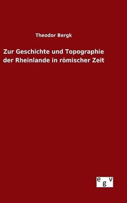 Zur Geschichte Und Topographie Der Rheinlande in R mischer Zeit (Hardback)