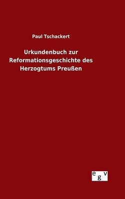 Urkundenbuch Zur Reformationsgeschichte Des Herzogtums Preu en (Hardback)