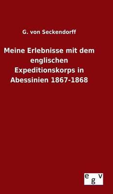 Meine Erlebnisse Mit Dem Englischen Expeditionskorps in Abessinien 1867-1868 (Hardback)