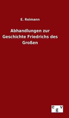 Abhandlungen Zur Geschichte Friedrichs Des Gro en (Hardback)