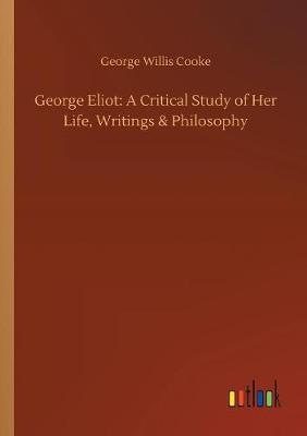 George Eliot: A Critical Study of Her Life, Writings & Philosophy (Paperback)