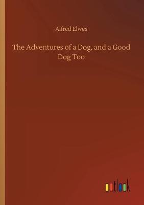 The Adventures of a Dog, and a Good Dog Too (Paperback)