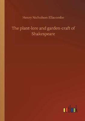 The plant-lore and garden-craft of Shakespeare (Paperback)