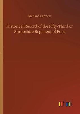 Historical Record of the Fifty-Third or Shropshire Regiment of Foot (Paperback)