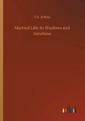 Married Life: Its Shadows and Sunshine (Paperback)