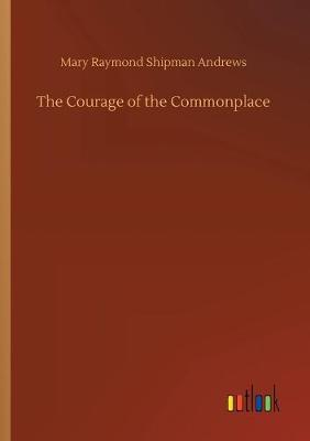 The Courage of the Commonplace (Paperback)