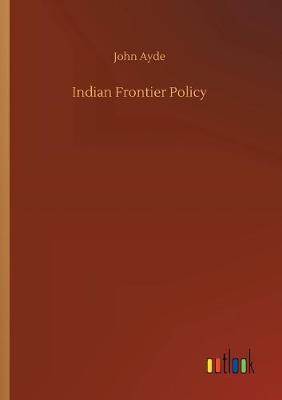 Indian Frontier Policy (Paperback)