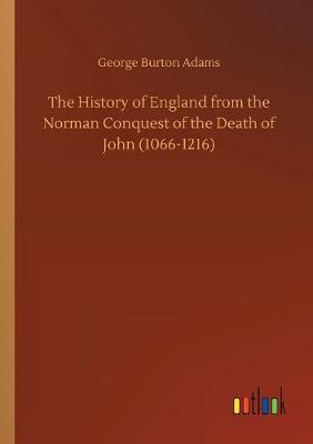 The History of England from the Norman Conquest of the Death of John (1066-1216) (Paperback)