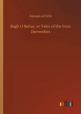 Bagh O Bahar, or Tales of the Four Darweshes (Paperback)