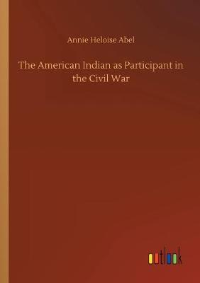 The American Indian as Participant in the Civil War (Paperback)
