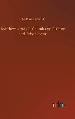 Matthew Arnolds Sohrab and Rustum and Other Poems (Hardback)