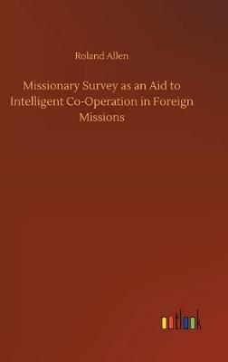 Missionary Survey as an Aid to Intelligent Co-Operation in Foreign Missions (Hardback)