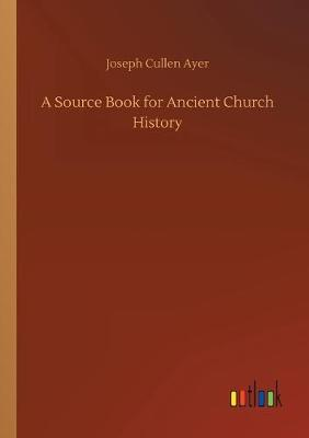 A Source Book for Ancient Church History (Paperback)