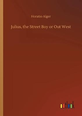 Julius, the Street Boy or Out West (Paperback)