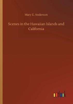 Scenes in the Hawaiian Islands and California (Paperback)