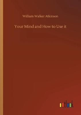 Your Mind and How to Use it (Paperback)