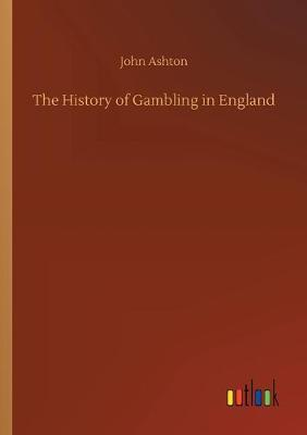 The History of Gambling in England (Paperback)
