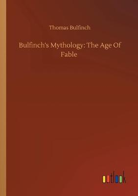 Bulfinch's Mythology: The Age Of Fable (Paperback)
