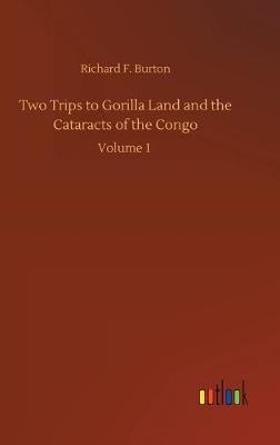 Two Trips to Gorilla Land and the Cataracts of the Congo (Hardback)