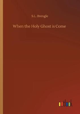 When the Holy Ghost is Come (Paperback)