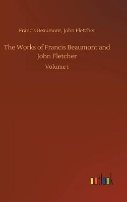 The Works of Francis Beaumont and John Fletcher (Hardback)