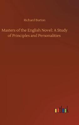 Masters of the English Novel: A Study of Principles and Personalities (Hardback)