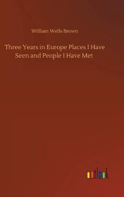 Three Years in Europe Places I Have Seen and People I Have Met (Hardback)