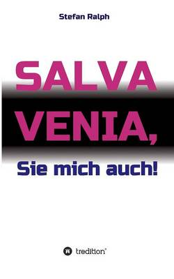Salva Venia, Sie Mich Auch! (Paperback)